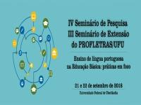 IV Seminário de Pesquisa e III Seminário de Extensão do PROFLETRAS/UFU